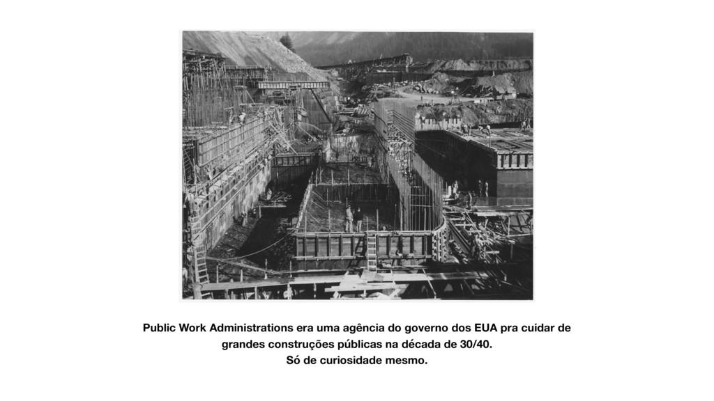 Public Work Administrations era uma agência do ...