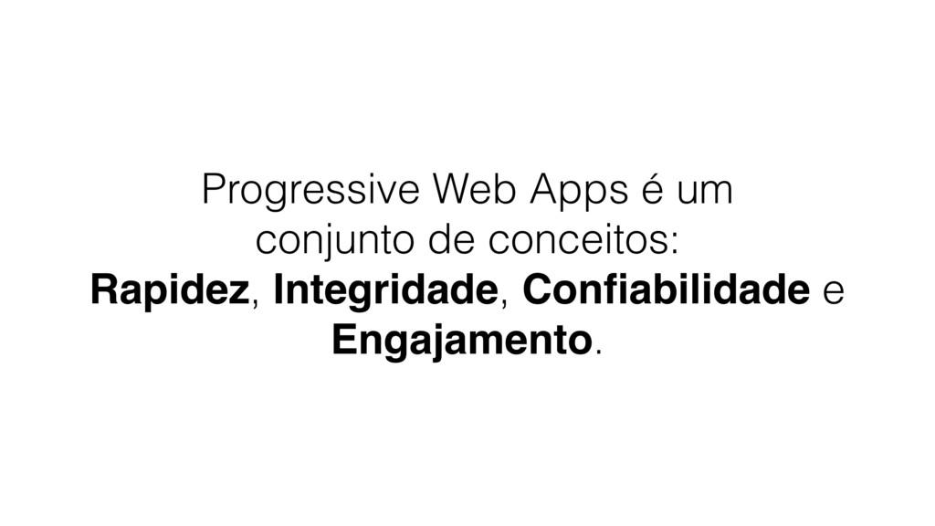 Progressive Web Apps é um  conjunto de conceit...