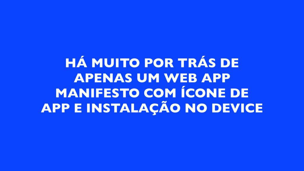 HÁ MUITO POR TRÁS DE APENAS UM WEB APP MANIFEST...