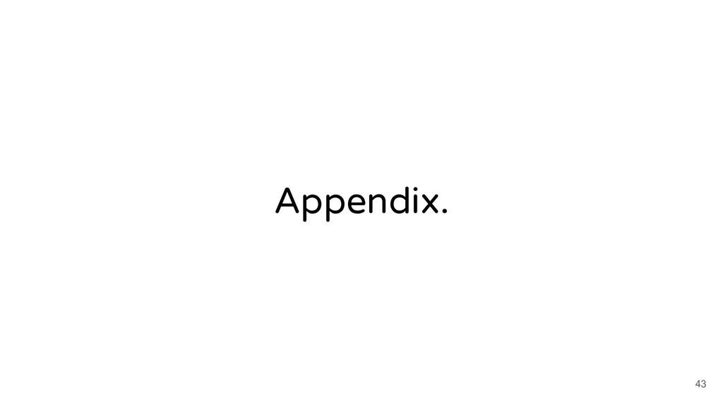 Appendix. 43