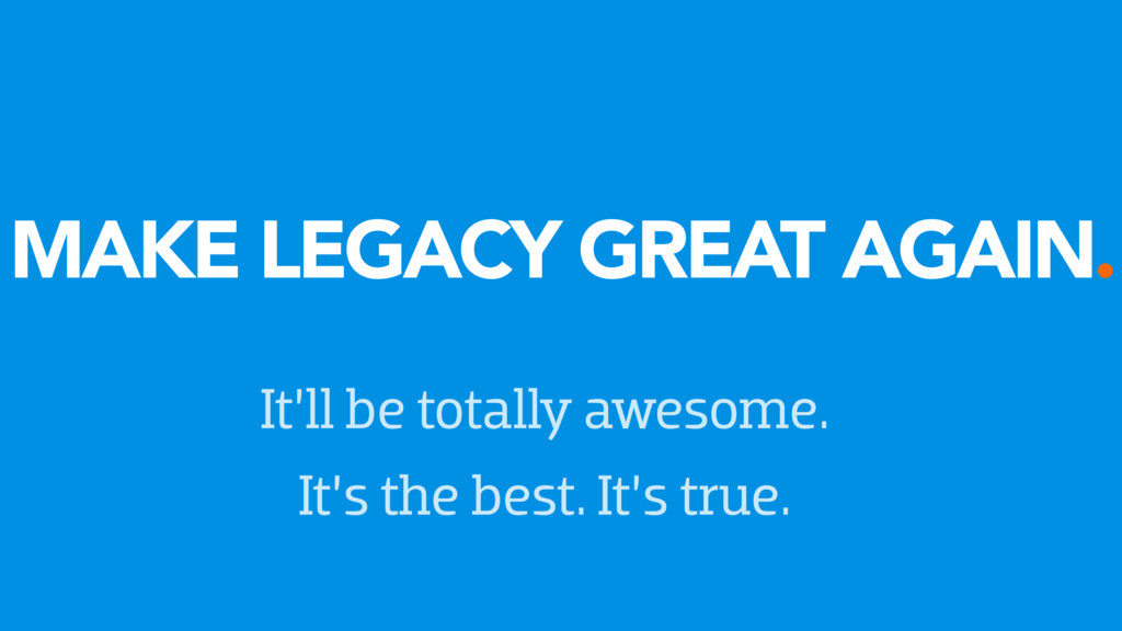 MAKE LEGACY GREAT AGAIN. It'll be totally aweso...