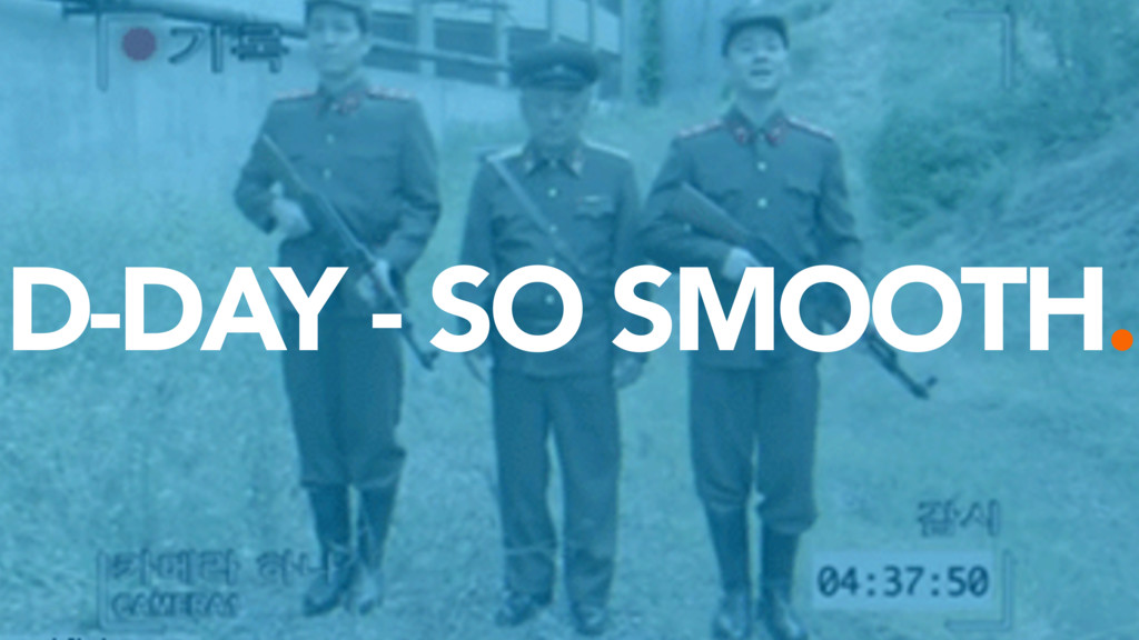 D-DAY - SO SMOOTH.