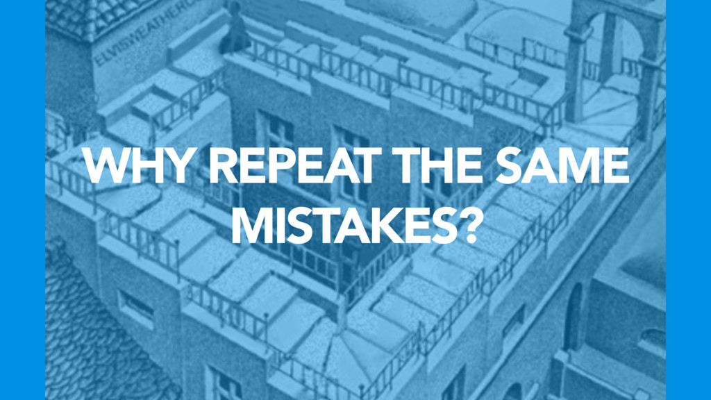 WHY REPEAT THE SAME MISTAKES?