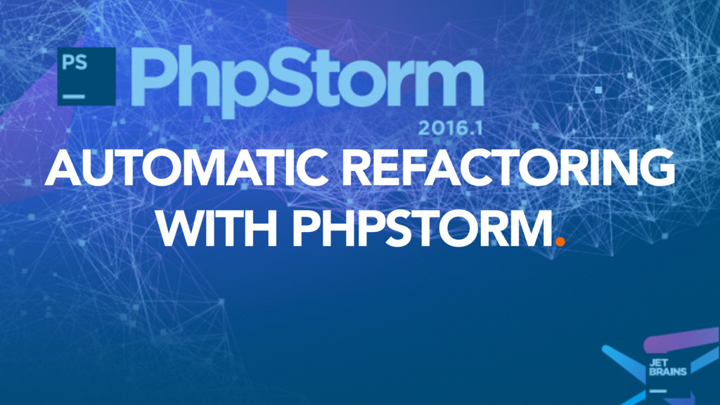 AUTOMATIC REFACTORING WITH PHPSTORM.