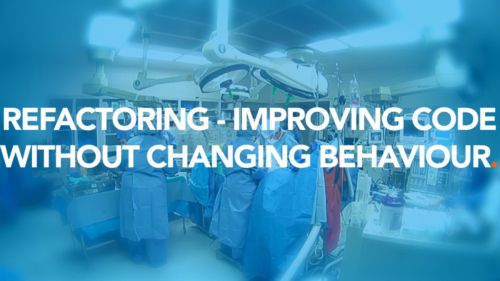 REFACTORING - IMPROVING CODE WITHOUT CHANGING B...
