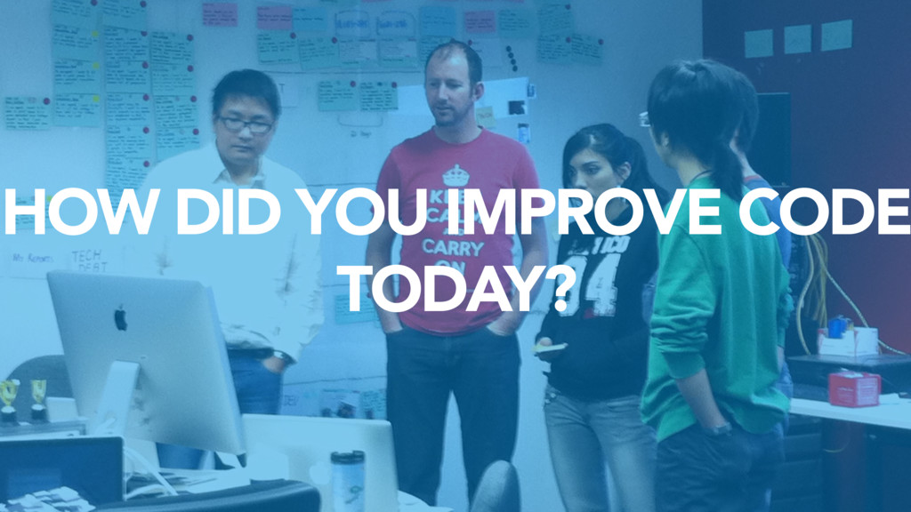 HOW DID YOU IMPROVE CODE TODAY?