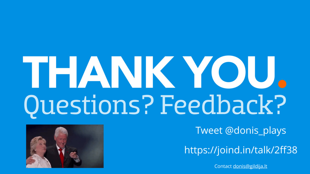 THANK YOU. Questions? Feedback? Tweet @donis_pl...
