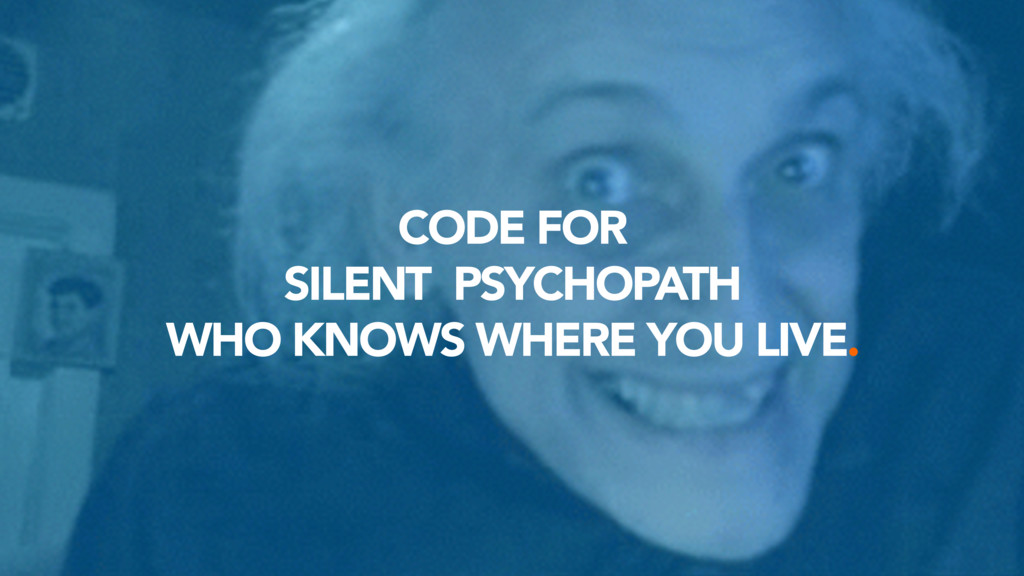 CODE FOR SILENT PSYCHOPATH WHO KNOWS WHERE YOU ...