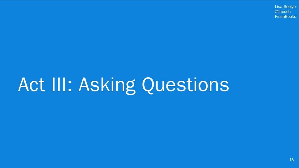 Lisa Seelye @thedoh FreshBooks Act III: Asking ...
