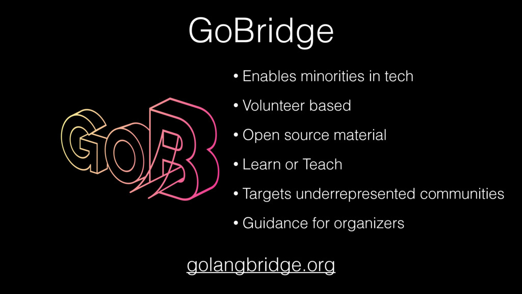 GoBridge golangbridge.org • Enables minorities ...
