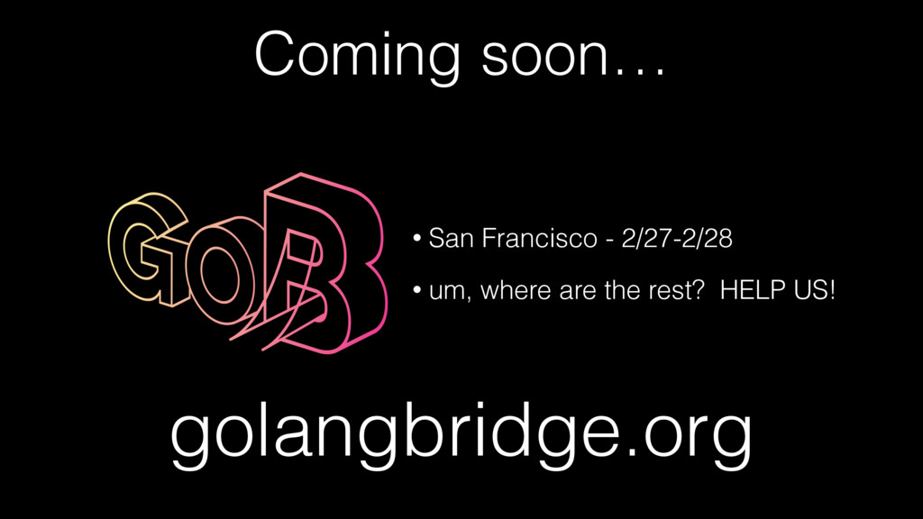 Coming soon… golangbridge.org • San Francisco -...