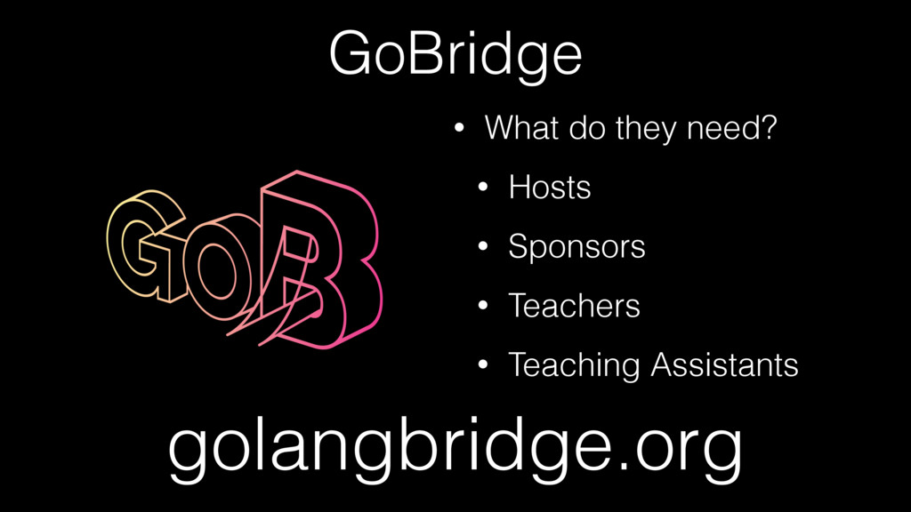 GoBridge • What do they need? • Hosts • Sponsor...