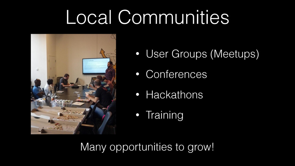 Local Communities Many opportunities to grow! •...