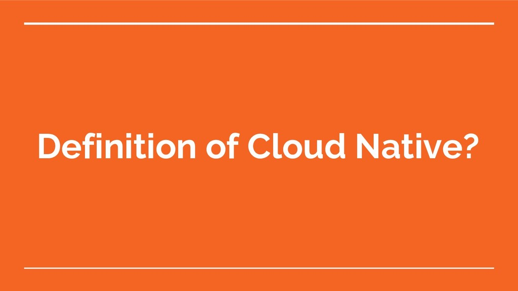 Definition of Cloud Native?