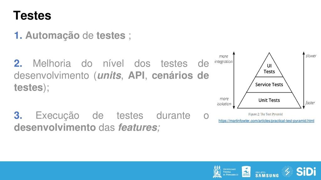 Testes 1. Automação de testes ; 2. Melhoria do ...