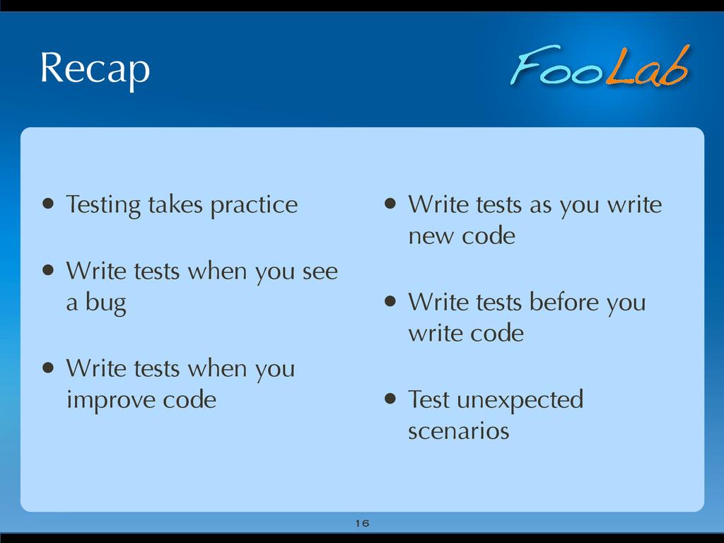 FooLab Recap • Testing takes practice • Write t...