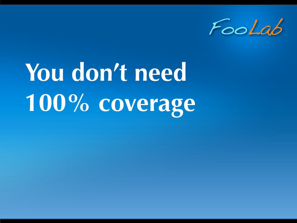 FooLab You don't need 100% coverage