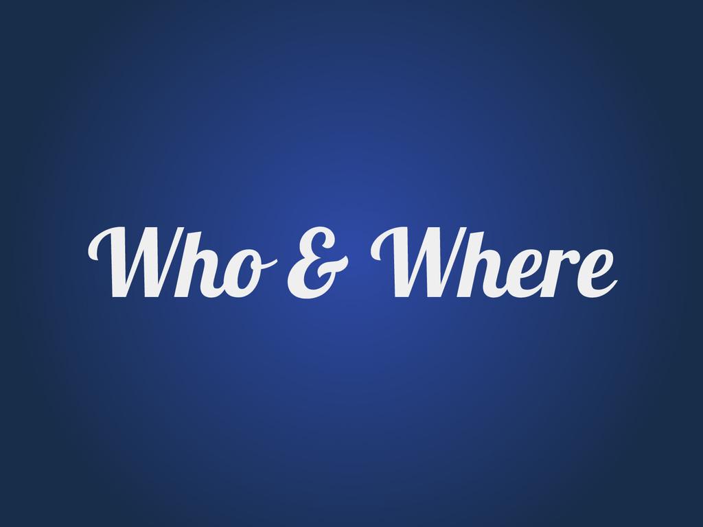 Who & Where