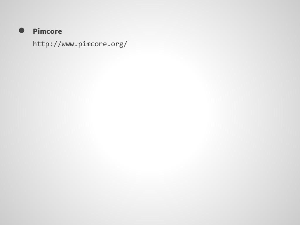 ● Pimcore http://www.pimcore.org/