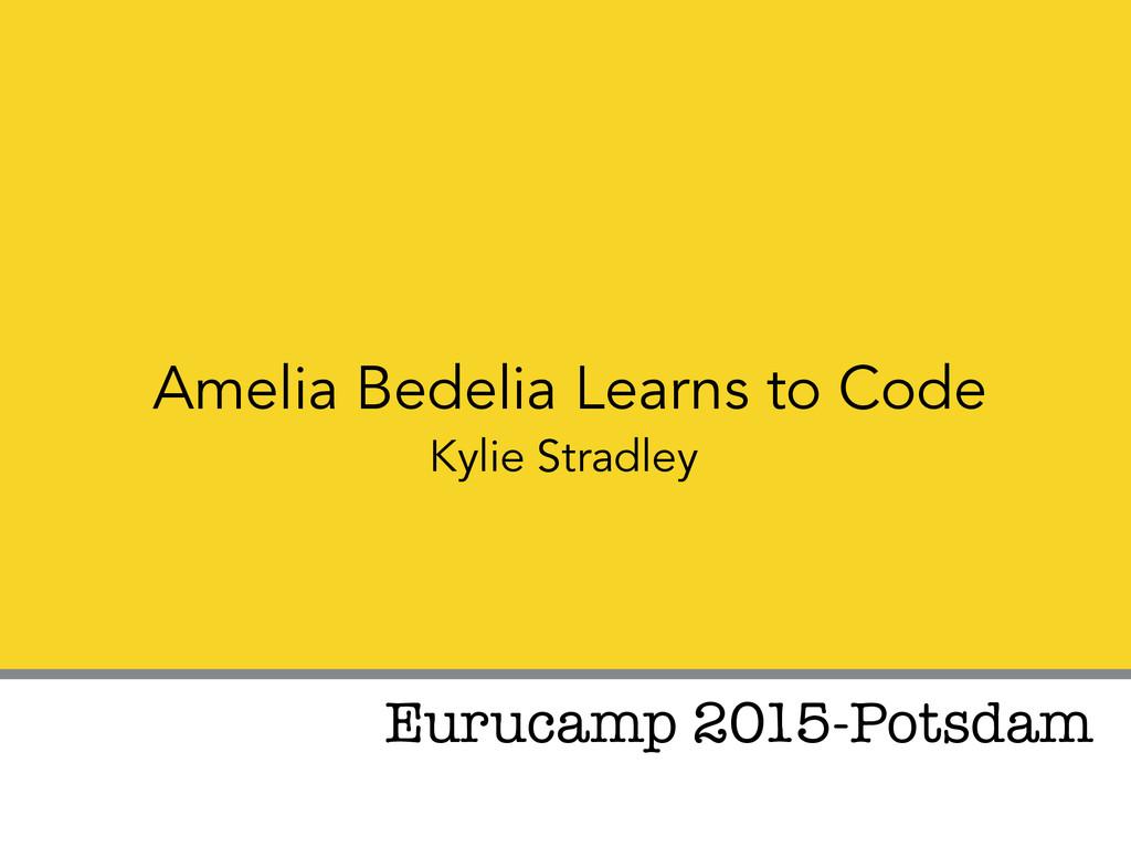 Amelia Bedelia Learns to Code Kylie Stradley Eu...