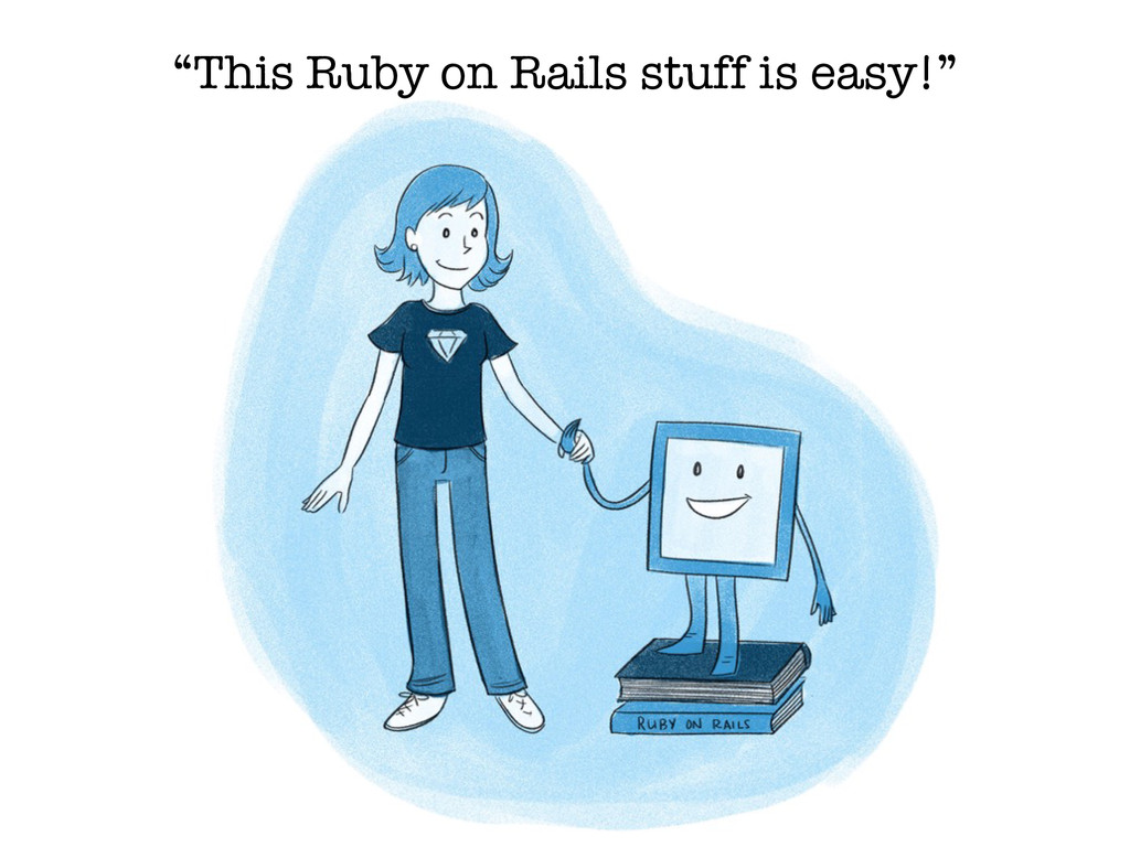 """This Ruby on Rails stuff is easy!"""