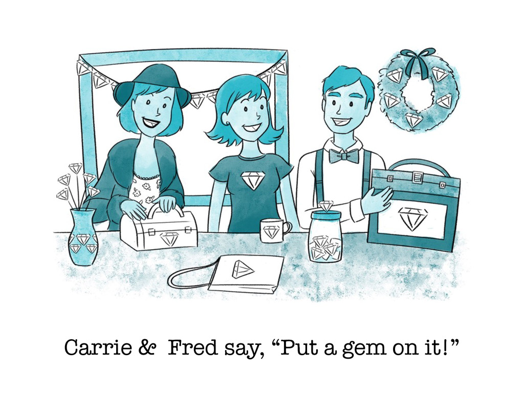 "Carrie & Fred say, ""Put a gem on it!"""