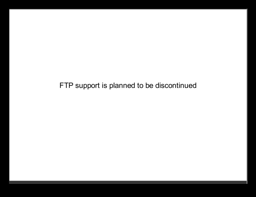 FTP support is planned to be discontinued