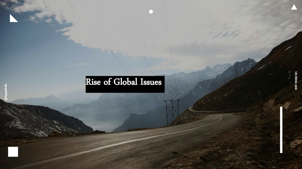 Rise of Global Issues @ziqqsayshello UX INDIA 2...