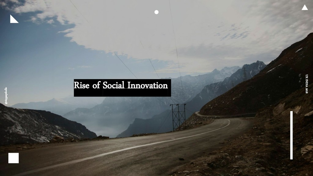 Rise of Social Innovation @ziqqsayshello UX IND...