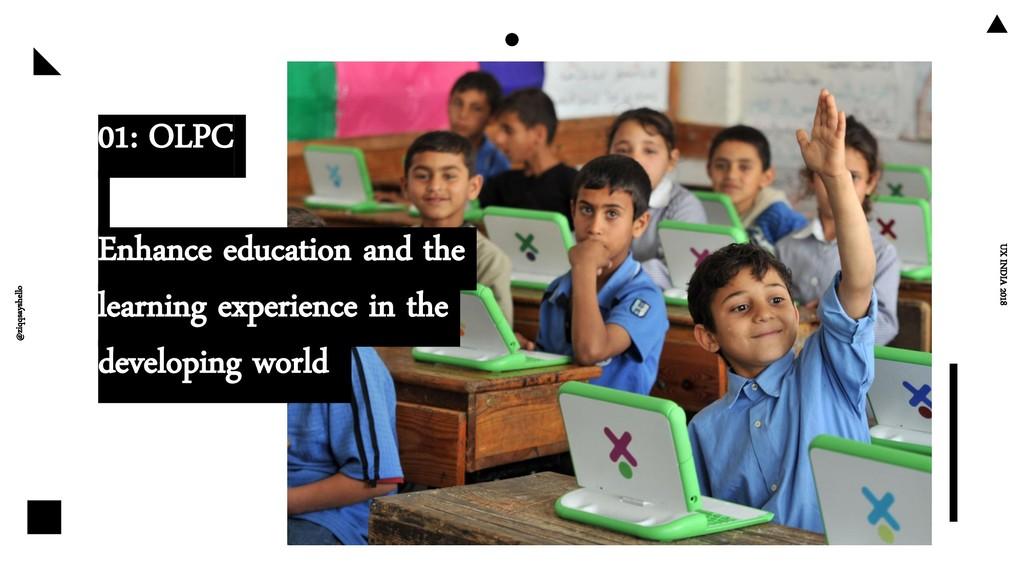 @ziqqsayshello UX INDIA 2018 01: OLPC Enhance e...