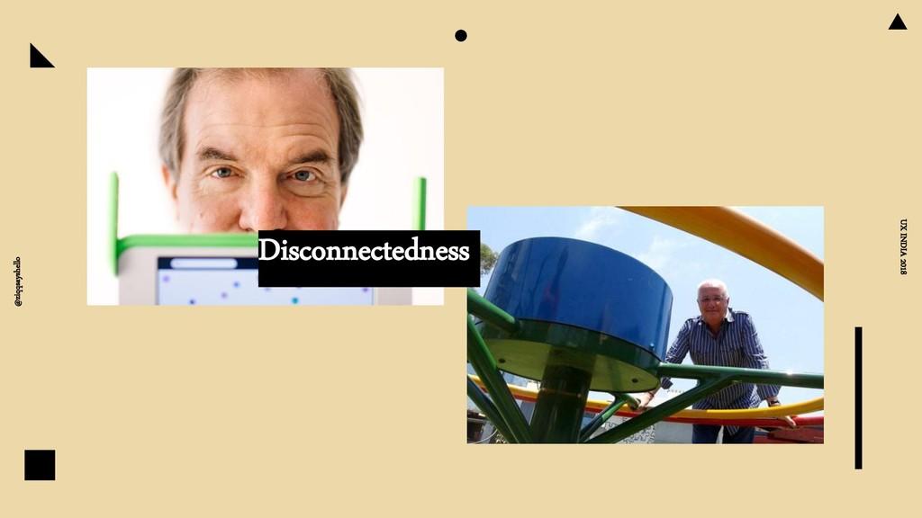 @ziqqsayshello UX INDIA 2018 Disconnectedness