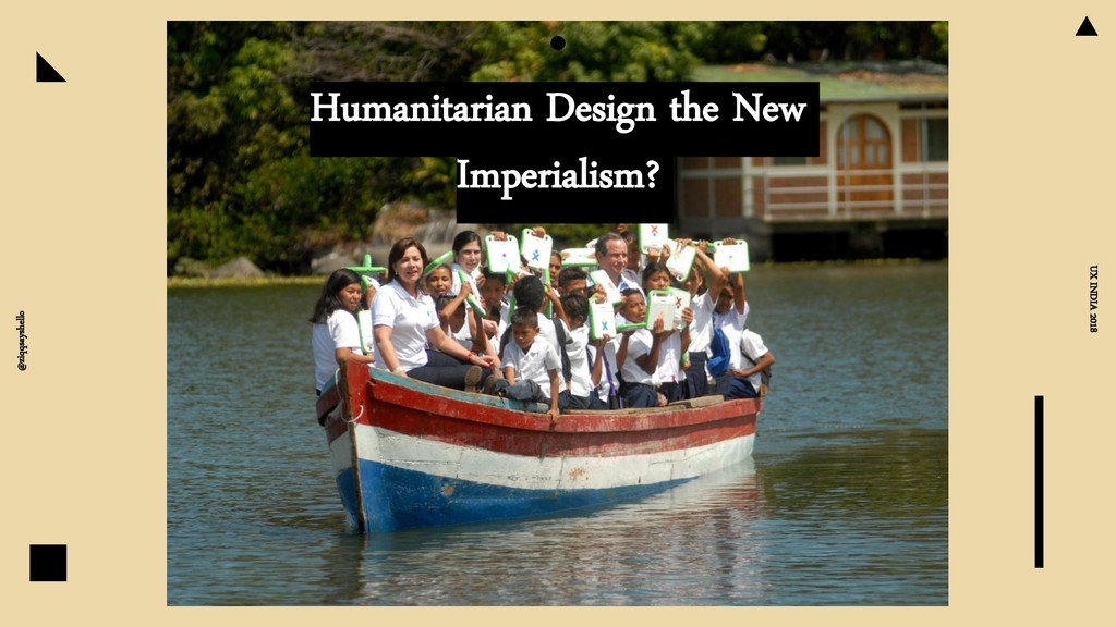 Humanitarian Design the New Imperialism? @ziqqs...
