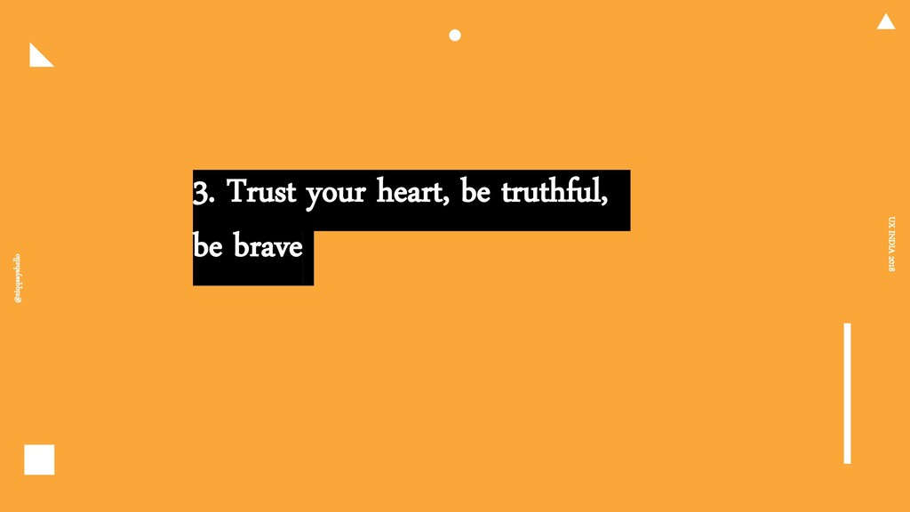 3. Trust your heart, be truthful, be brave @ziq...
