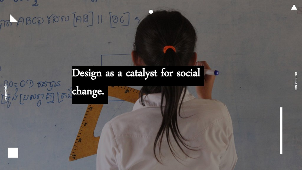 Design as a catalyst for social change. UX INDI...