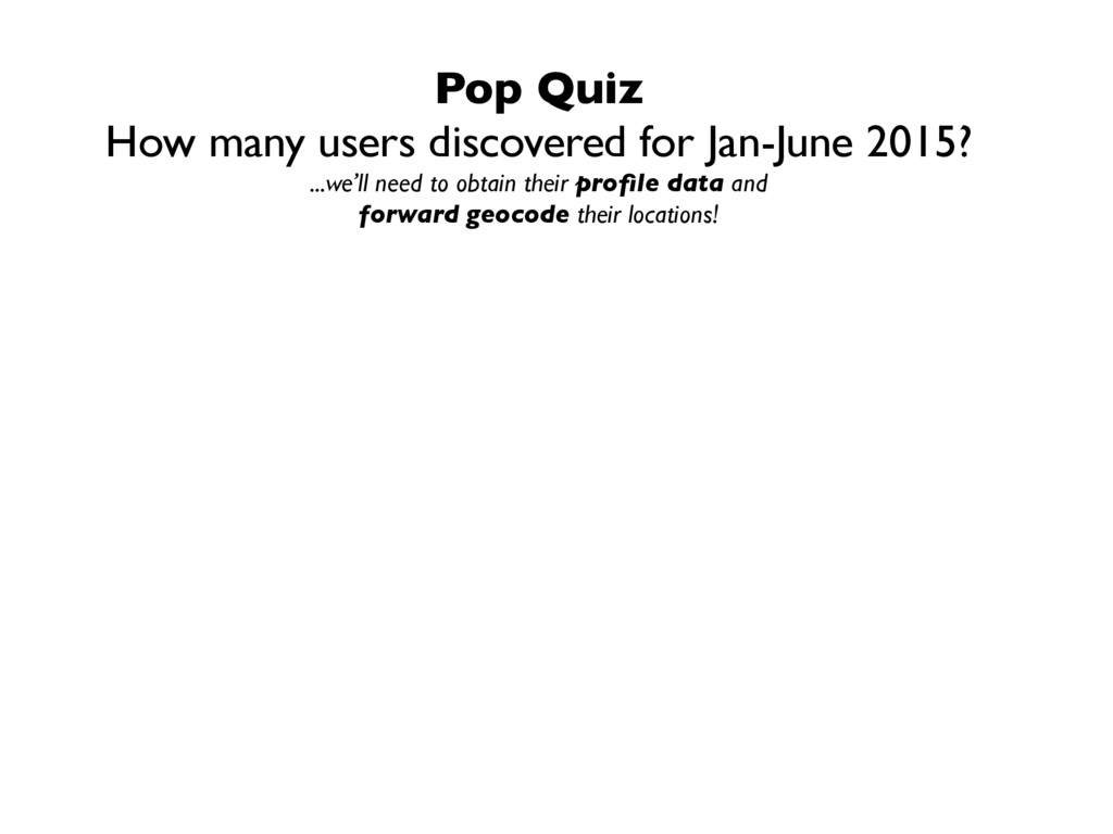Pop Quiz How many users discovered for Jan-June...