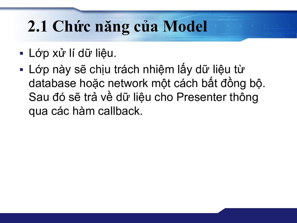 2.1 Chức năng của Model ▪ Lớp xử lí dữ liệu. ▪ ...