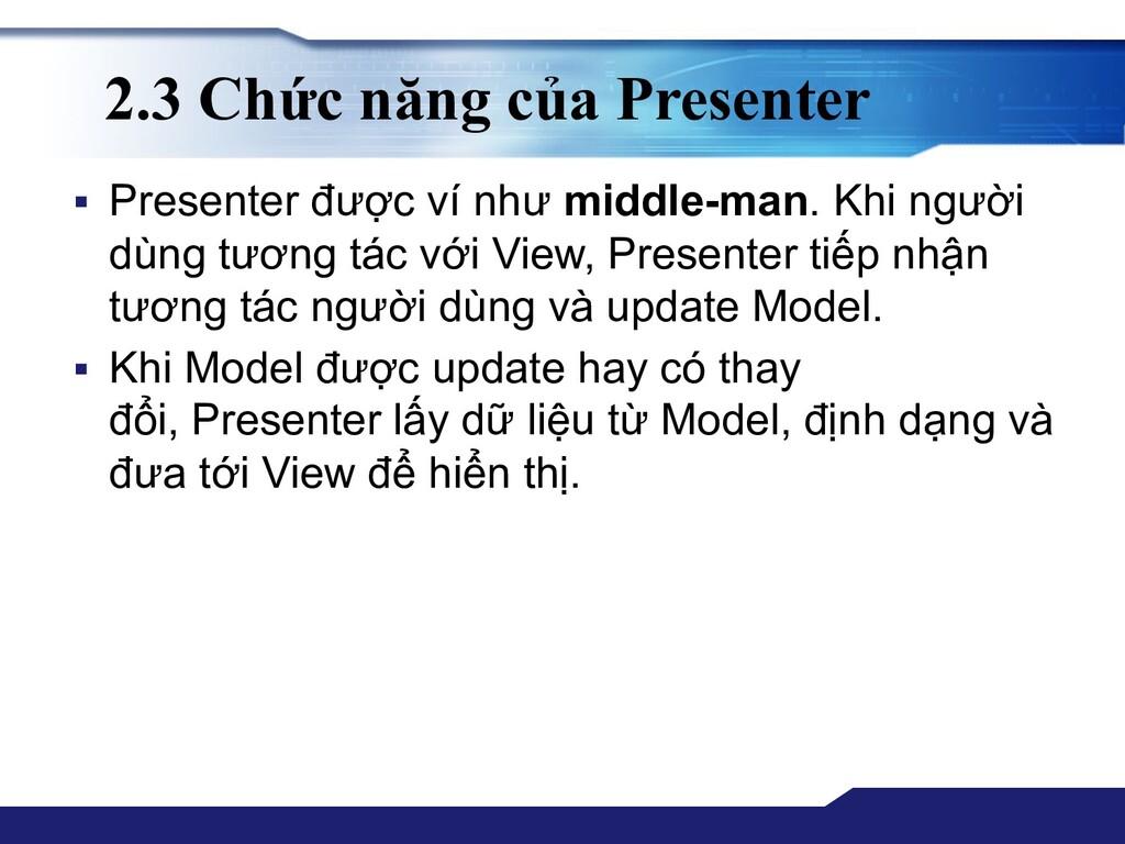 2.3 Chức năng của Presenter ▪ Presenter được ví...