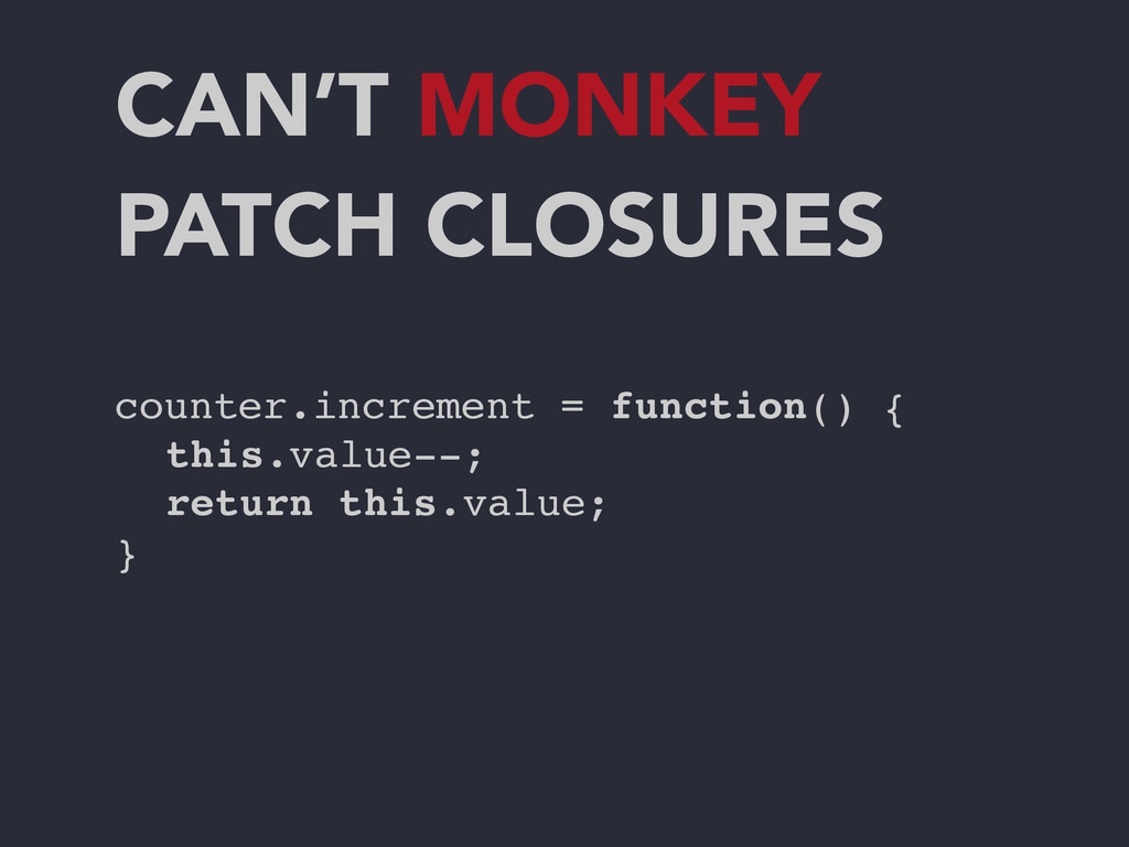 CAN'T MONKEY PATCH CLOSURES counter.increment =...