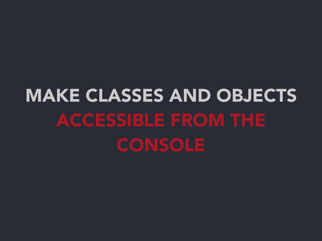 MAKE CLASSES AND OBJECTS ACCESSIBLE FROM THE CO...