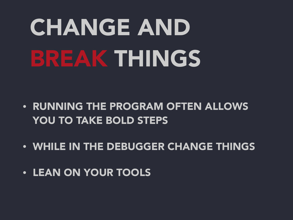 CHANGE AND BREAK THINGS • RUNNING THE PROGRAM O...