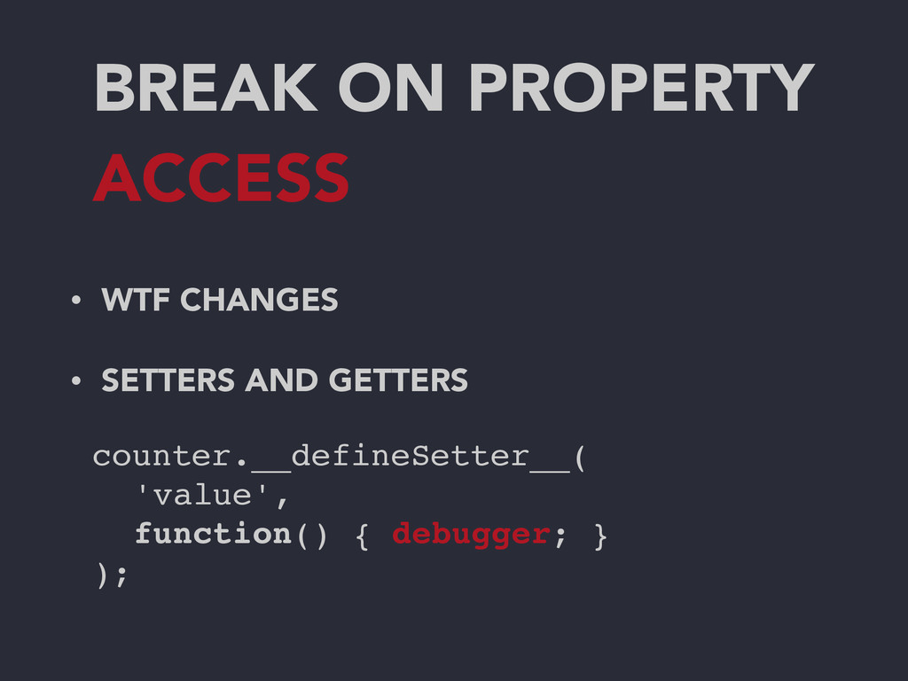 BREAK ON PROPERTY ACCESS • WTF CHANGES • SETTER...