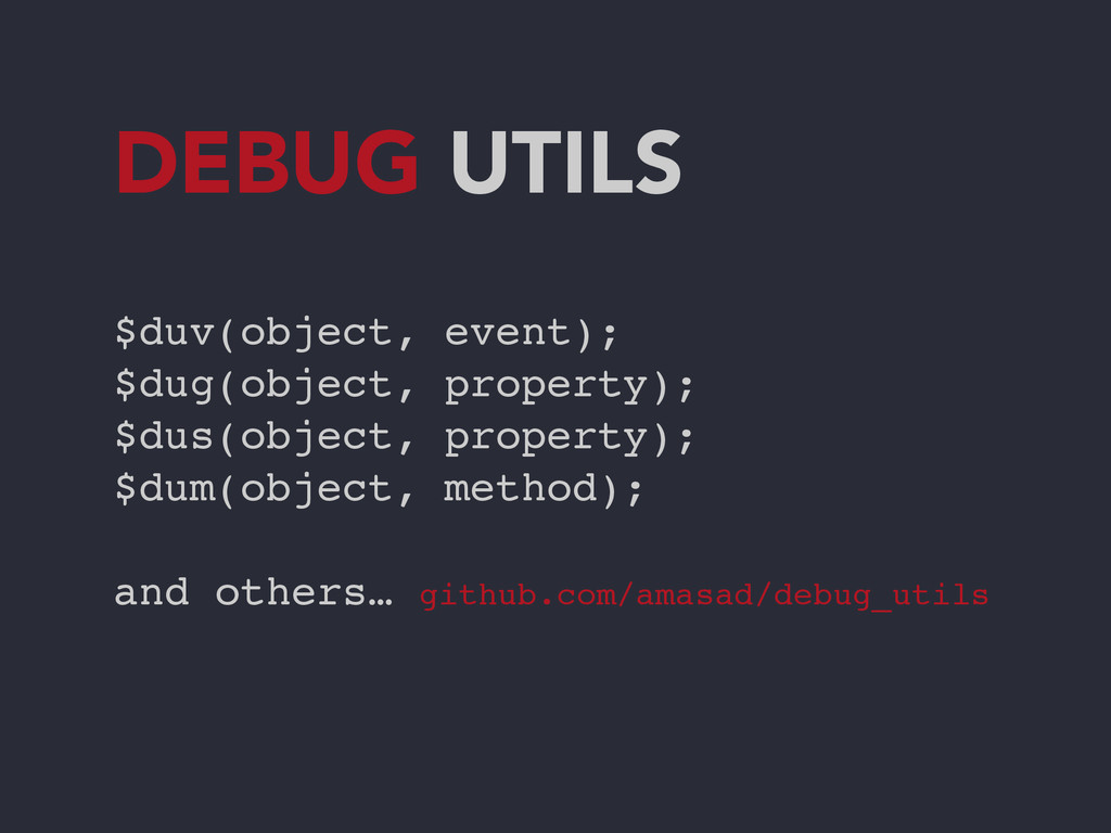 DEBUG UTILS $duv(object, event);! $dug(object, ...