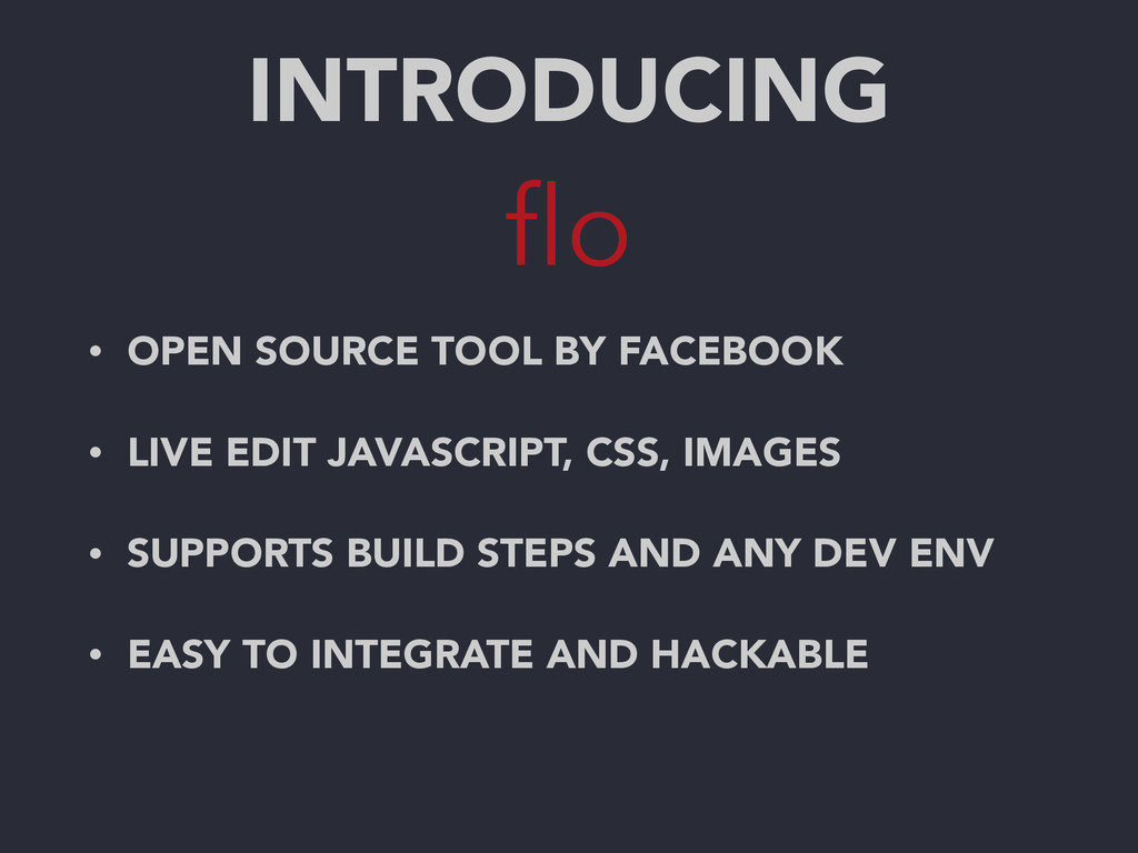 INTRODUCING flo • OPEN SOURCE TOOL BY FACEBOOK •...