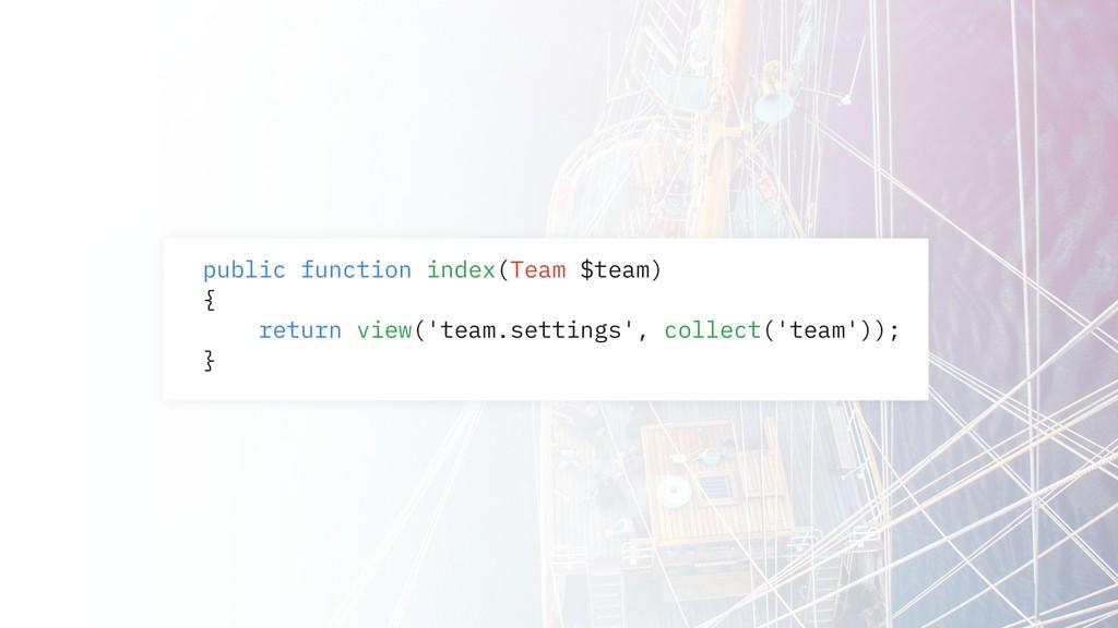 public function index(Team $team) { return view...