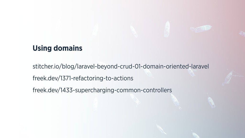 Using domains stitcher.io/blog/laravel-beyond-c...