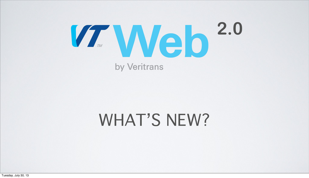 WHAT'S NEW? 2.0 Tuesday, July 30, 13