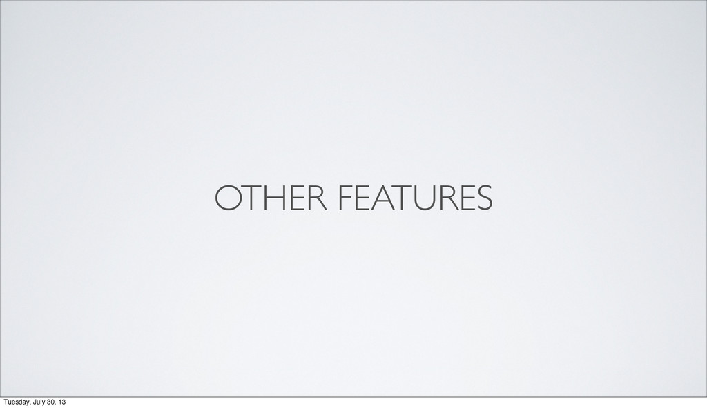 OTHER FEATURES Tuesday, July 30, 13