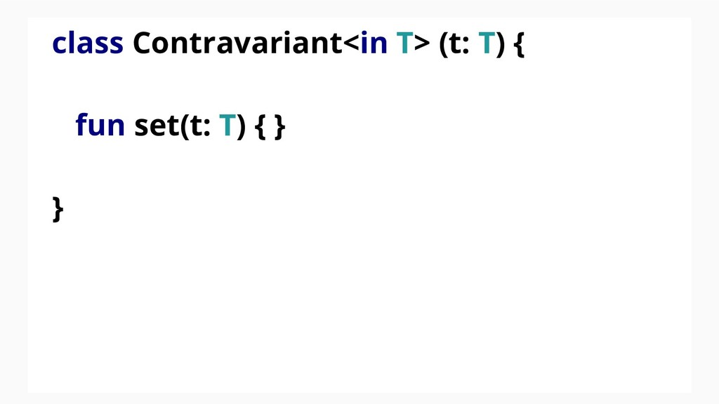 class Contravariant<in T> (t: T) { fun set(t: T...
