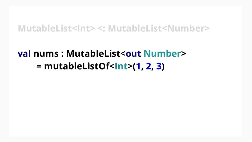 MutableList<Int> <: MutableList<Number> val num...