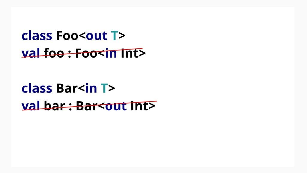 class Foo<out T> val foo : Foo<in Int> class Ba...